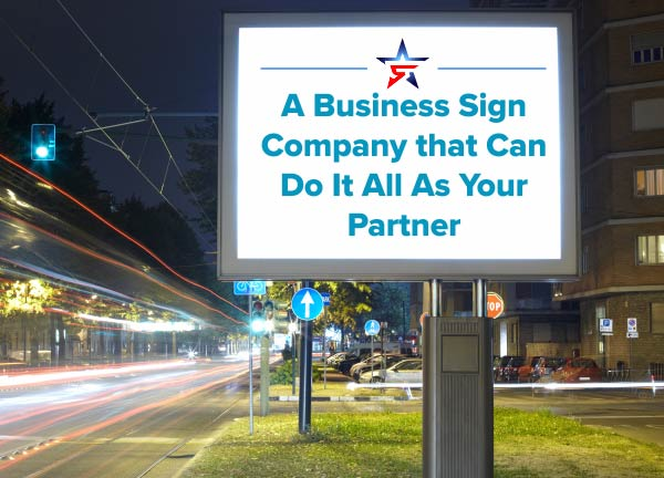 A Business Sign Company that Can Do It All As Your Partner